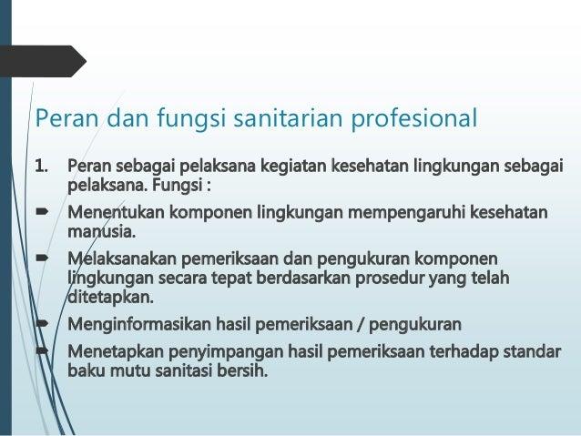 Peran dan fungsi sanitarian profesional 1. Peran sebagai pelaksana kegiatan kesehatan lingkungan sebagai pelaksana. Fungsi...