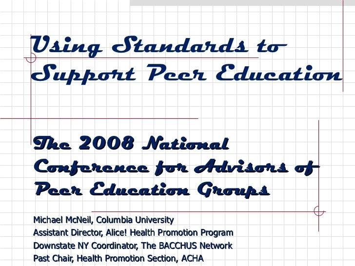 Using Standards to Support Peer Education The 2008 National Conference for Advisors of Peer Education Groups Michael McNei...
