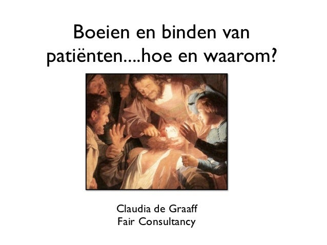 Boeien en binden vanpatiënten....hoe en waarom?        Claudia de Graaff        Fair Consultancy