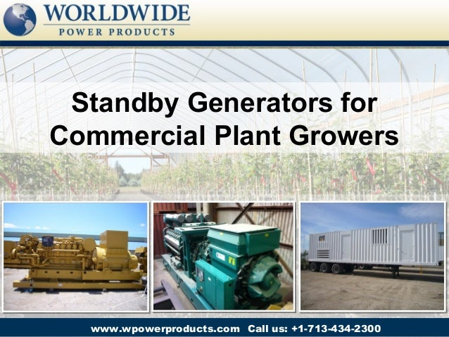 Standby Generators forCommercial Plant Growers  www.wpowerproducts.com Call us: +1-713-434-2300