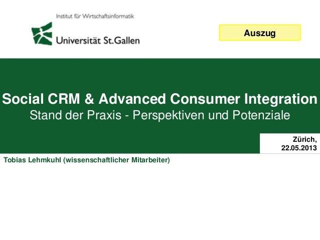 Social CRM & Advanced Consumer IntegrationStand der Praxis - Perspektiven und PotenzialeZürich,22.05.2013Tobias Lehmkuhl (...
