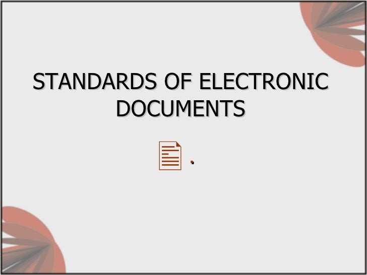 STANDARDS OF ELECTRONIC DOCUMENTS <ul><li>. </li></ul>