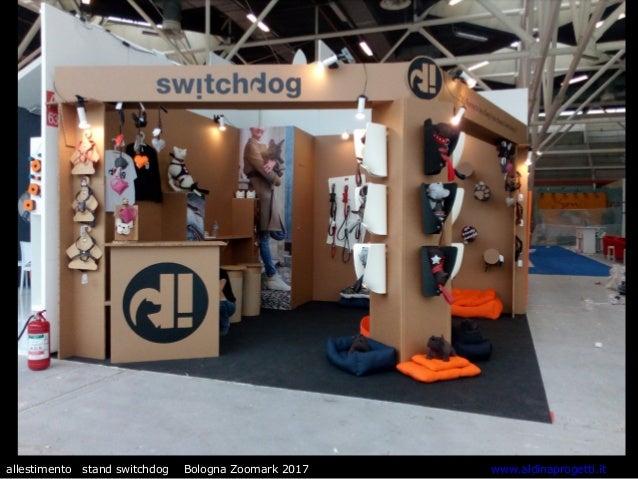 allestimento stand switchdog Bologna Zoomark 2017 www.aldinaprogetti.it