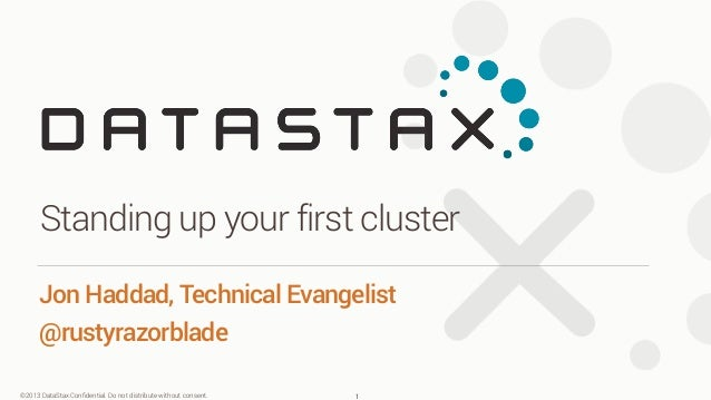 ©2013 DataStax Confidential. Do not distribute without consent. Jon Haddad, Technical Evangelist @rustyrazorblade Standing ...