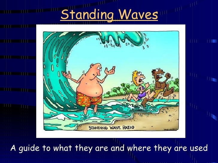 Standing Waves A guide to what they are and where they are used
