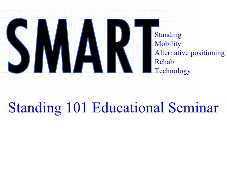 Standing Mobility Alternative positioning Rehab Technology Standing 101 Educational Seminar