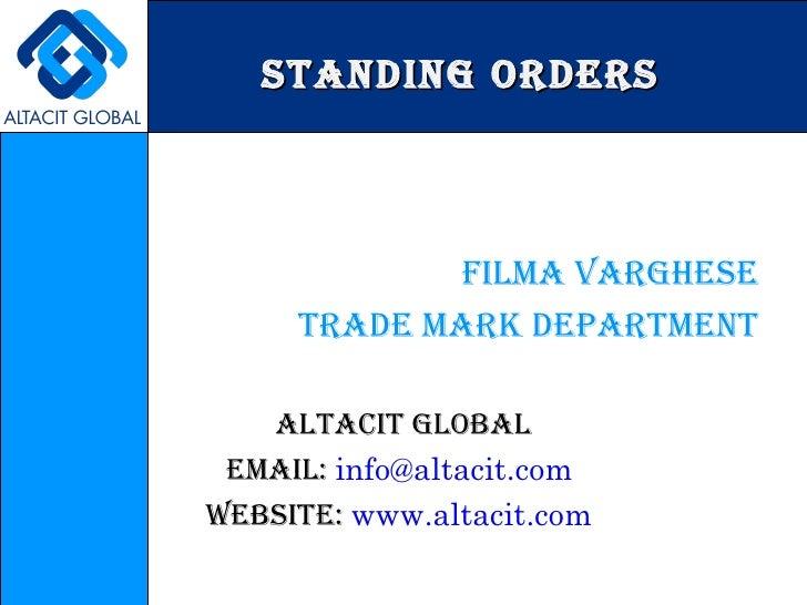 STANDING ORDERS <ul><li>filma Varghese </li></ul><ul><li>trade mark department </li></ul><ul><li>Altacit Global </li></ul>...