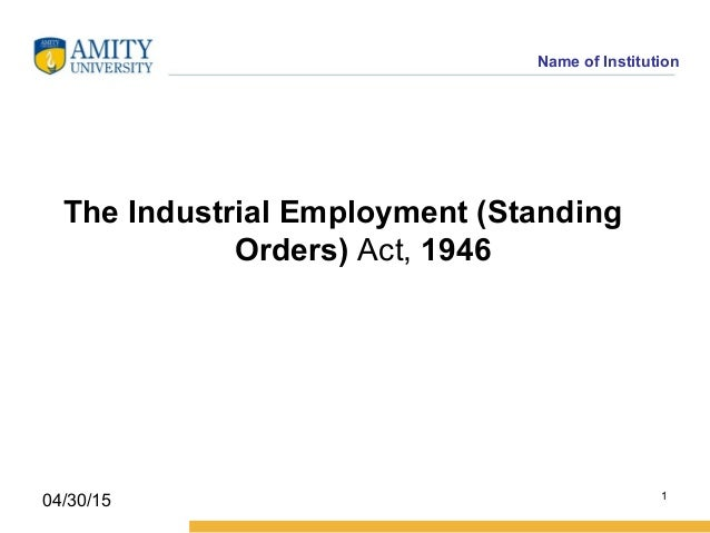 Name of Institution The Industrial Employment (Standing Orders) Act, 1946 1 04/30/15