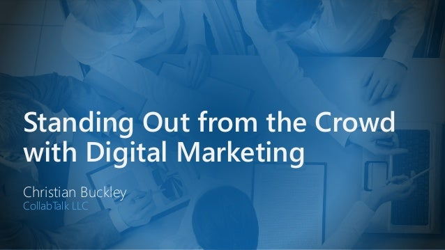 Standing Out from the Crowd with Digital Marketing Christian Buckley CollabTalk LLC