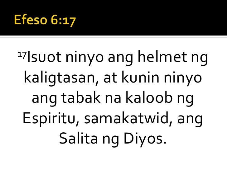 Efeso 6:17<br />17Isuot ninyo ang helmet ng kaligtasan, at kunin ninyo ang tabak na kaloob ng Espiritu, samakatwid, ang Sa...