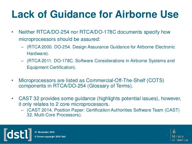 Lack of Guidance for Airborne Use • Neither RTCA/DO-254 nor RTCA/DO-178C documents specify how microprocessors should be a...