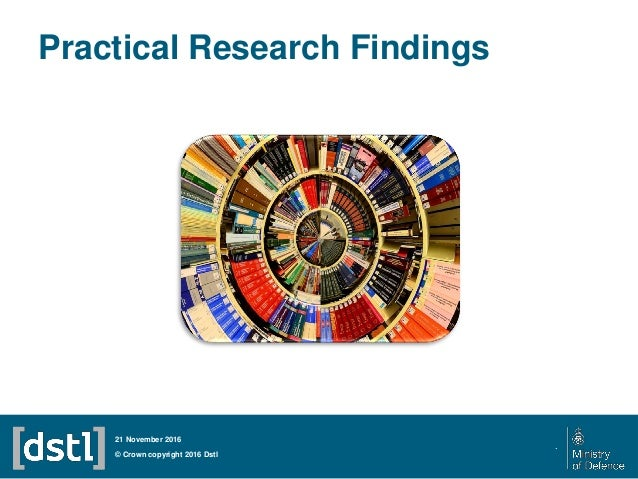 Practical Research Findings © Crown copyright 2016 Dstl 21 November 2016 .