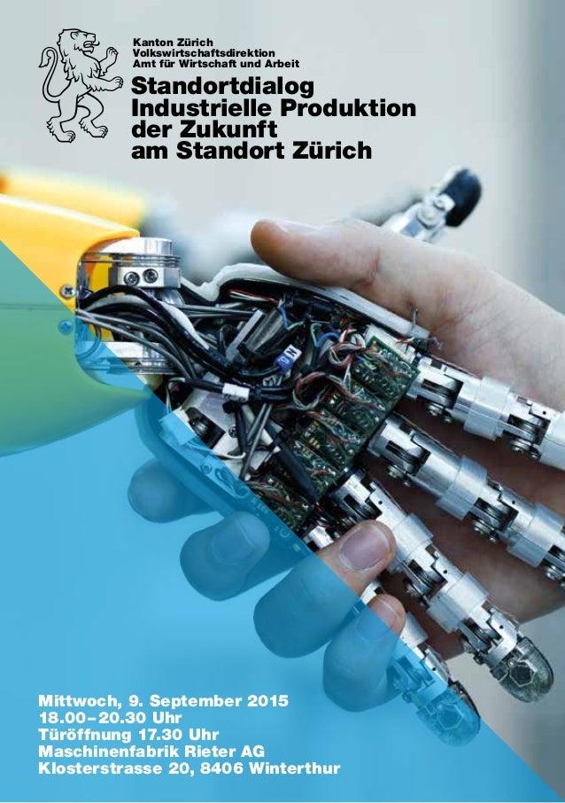 Standortdialog Industrielle Produktion der Zukunft am Standort Zürich Kanton Zürich Volkswirtschaftsdirektion Amt für Wirt...