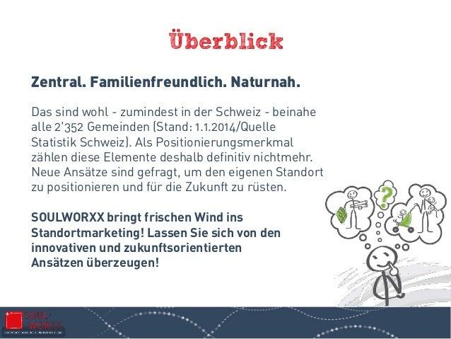 Überblick Zentral. Familienfreundlich. Naturnah. Das sind wohl - zumindest in der Schweiz - beinahe alle 2'352 Gemeinden (...