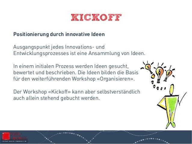 KICKOFF Positionierung durch innovative Ideen Ausgangspunkt jedes Innovations- und Entwicklungsprozesses ist eine Ansammlu...
