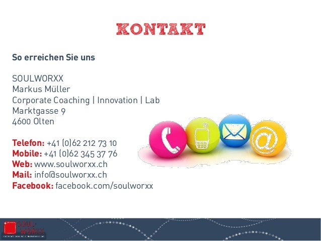 KONTAKT So erreichen Sie uns SOULWORXX Markus Müller Corporate Coaching | Innovation | Lab Marktgasse 9 4600 Olten Telefon...