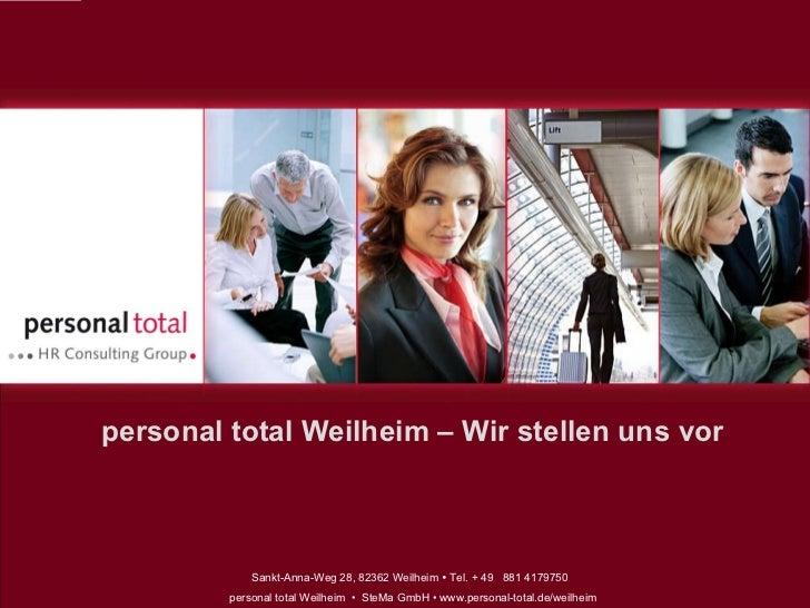 personal total Weilheim – Wir stellen uns vor Sankt-Anna-Weg 28, 82362 Weilheim    Tel. + 49  881 4179750  personal total...