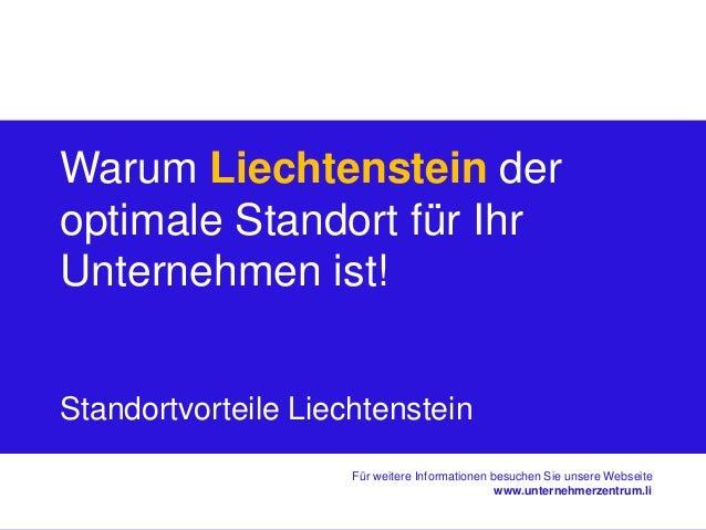 Warum Liechtenstein der  optimale Standort für Ihr  Unternehmen ist!  Für weitere Informationen besuchen Sie unsere Websei...