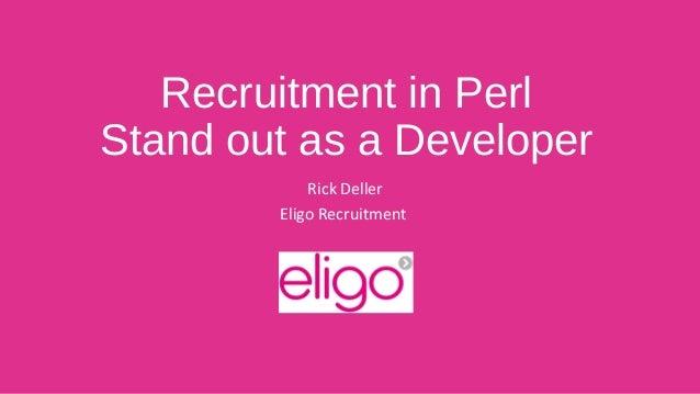 Recruitment in Perl  Stand out as a Developer  Rick Deller  Eligo Recruitment