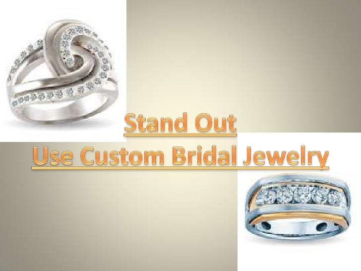 Stand Out Use Custom Bridal Jewelry<br />