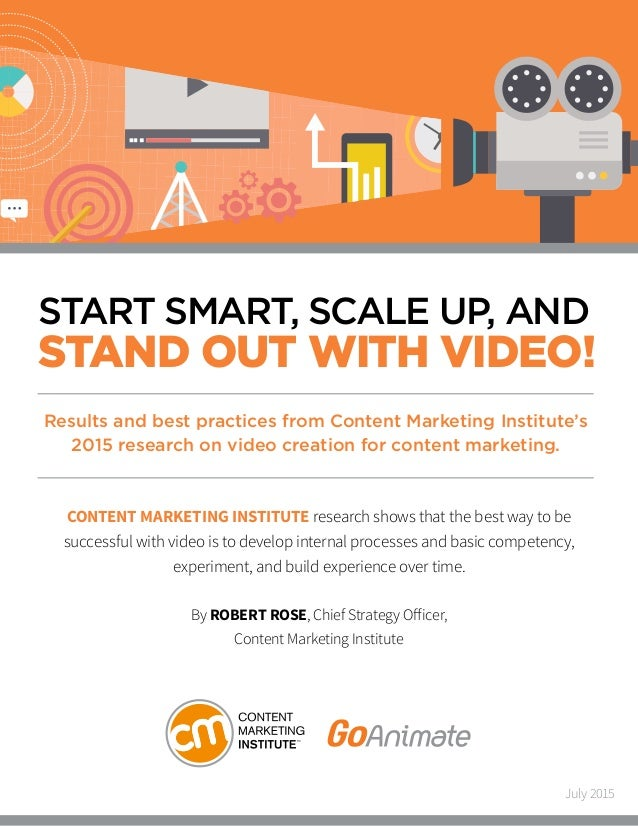 START SMART, SCALE UP, AND STAND OUT WITH VIDEO! CONTENT MARKETING INSTITUTE research shows that the best way to be succes...