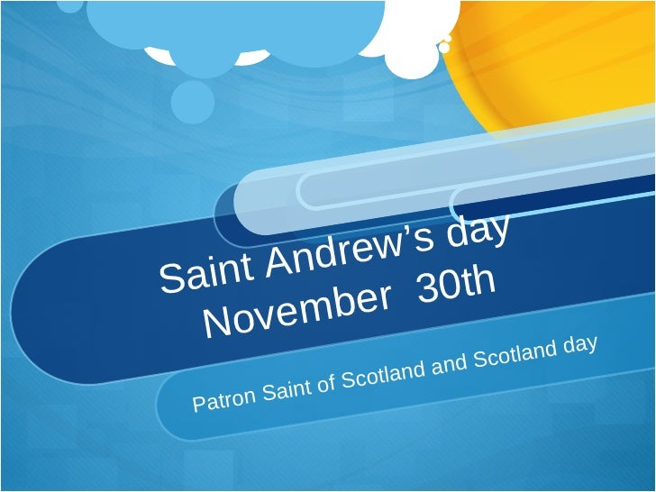 Saint Andrew's day  November  30th Patron Saint of Scotland and Scotland day