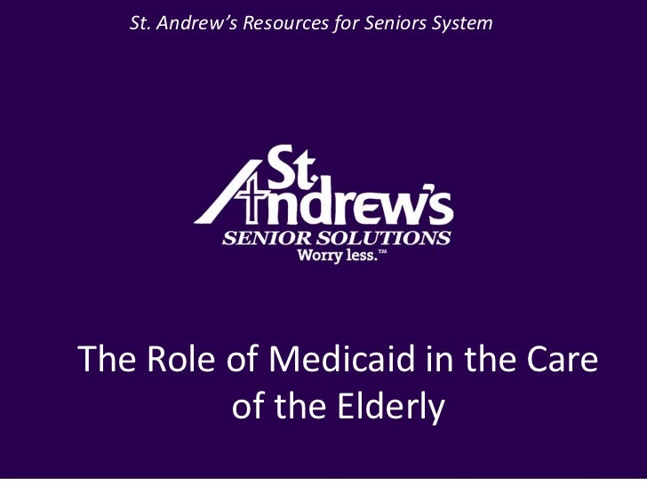 St. Andrew's Resources for Seniors System<br />The Role of Medicaid in the Care of the Elderly<br />