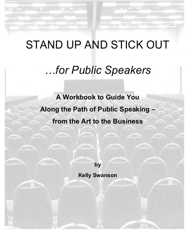 STAND UP AND STICK OUT …for Public Speakers A Workbook to Guide You Along the Path of Public Speaking – from the Art to th...