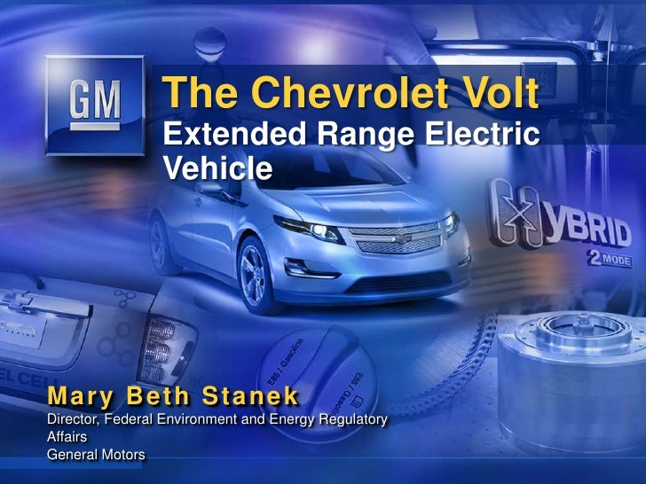 The Chevrolet Volt <br />Extended Range Electric Vehicle<br />Mary Beth Stanek<br />Director, Federal Environment and Ener...