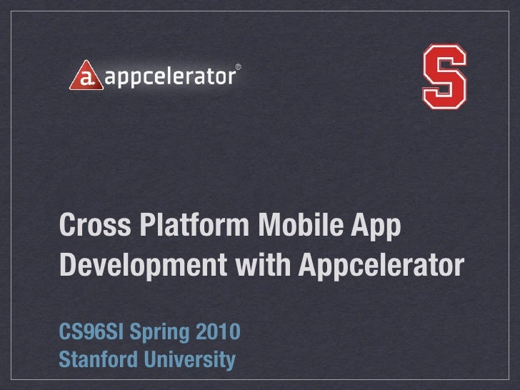 Cross Platform Mobile App Development with Appcelerator CS96SI Spring 2010 Stanford University