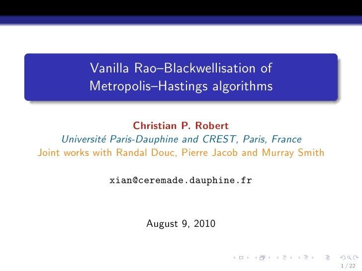 Vanilla Rao–Blackwellisation of           Metropolis–Hastings algorithms                       Christian P. Robert      Un...