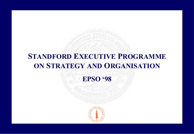 STANDFORD EXECUTIVE PROGRAMME  ON STRATEGY AND ORGANISATION  EPSO '98