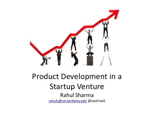 Product Development in a  Startup Venture  Rahul Sharma  rahuls@cal.berkeley.edu @rashrtwit