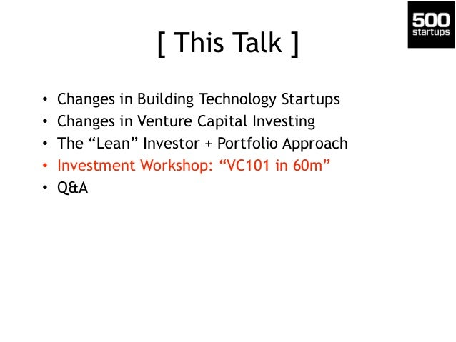 Investing Workshop • General Strategy • Investment Thesis & Model • Helping Companies Succeed • Generating Dealflow • Sele...