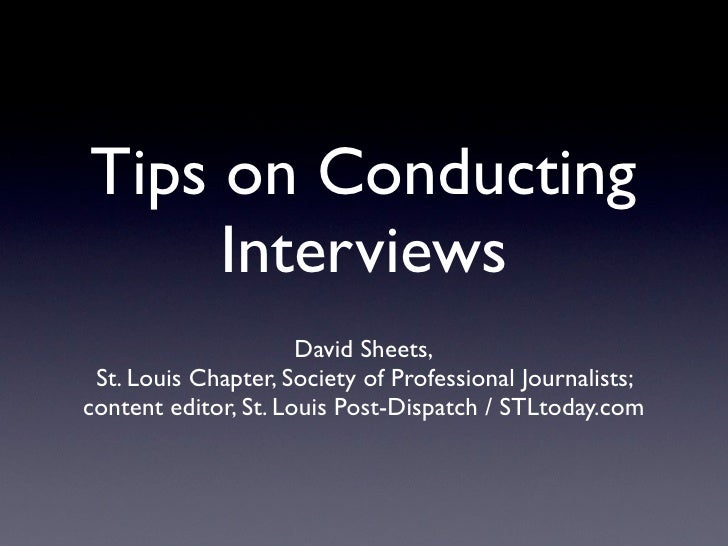 Tips on Conducting     Interviews                      David Sheets, St. Louis Chapter, Society of Professional Journalist...