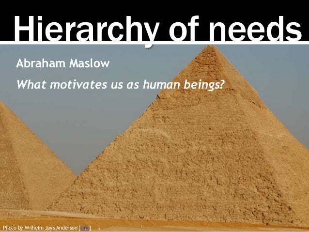 Hierarchy of needs Photo by Wilhelm Joys Anderson [link] Abraham Maslow What motivates us as human beings?