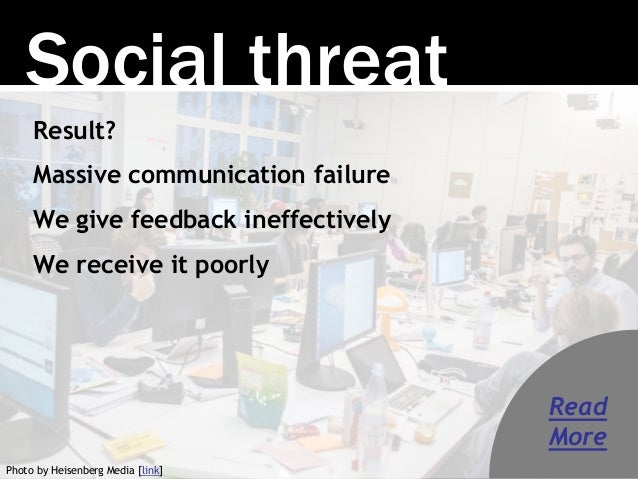 Social threat Result? Massive communication failure We give feedback ineffectively We receive it poorly Photo by Heisenber...