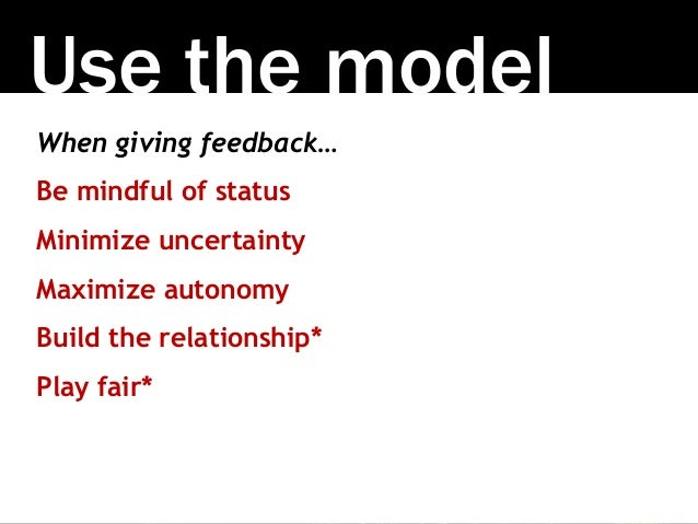 Photo by Andrew Vargas [link] Use the model When giving feedback… Be mindful of status Minimize uncertainty Maximize auton...