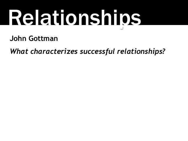 Relationships John Gottman What characterizes successful relationships?
