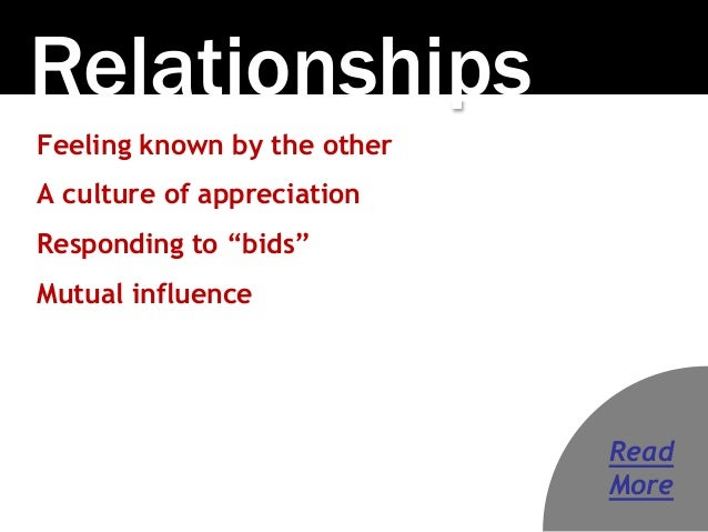 """Relationships Feeling known by the other A culture of appreciation Responding to """"bids"""" Mutual influence Read More"""