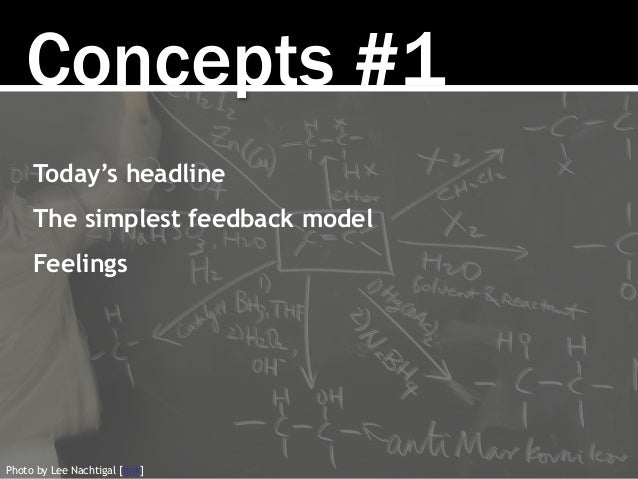 Concepts #1 Today's headline The simplest feedback model Feelings Photo by Lee Nachtigal [link]