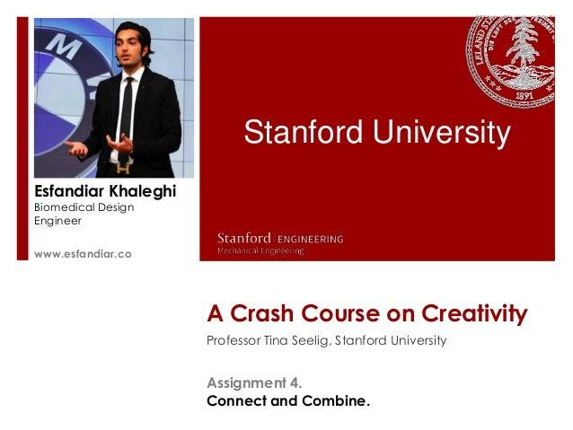 Stanford UniversityEsfandiar KhaleghiBiomedical DesignEngineerswww.esfandiar.co                     A Crash Course on Crea...