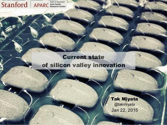 Jan 22, 2015 Tak Miyata @takmiyata Current state of silicon valley innovation