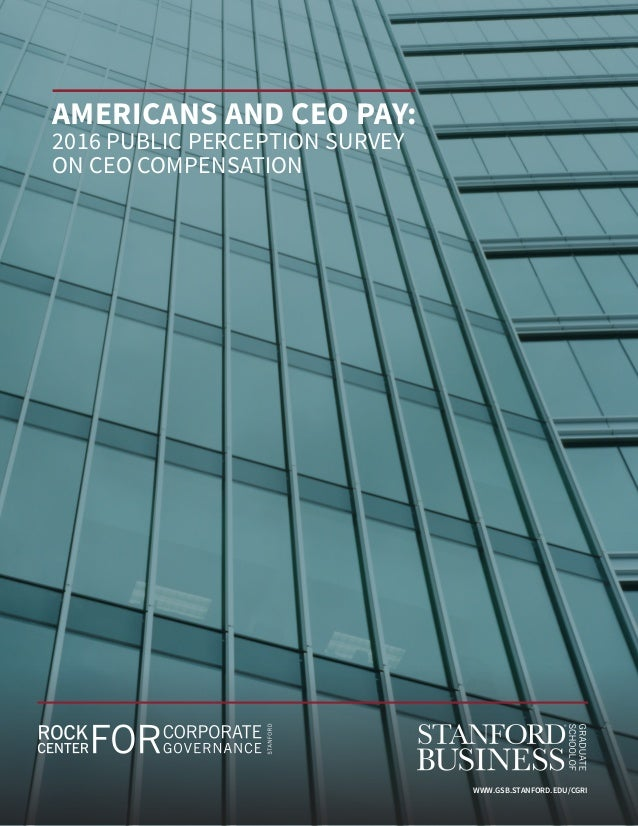 AMERICANS AND CEO PAY: 2016 PUBLIC PERCEPTION SURVEY ON CEO COMPENSATION WWW.GSB.STANFORD.EDU/CGRI