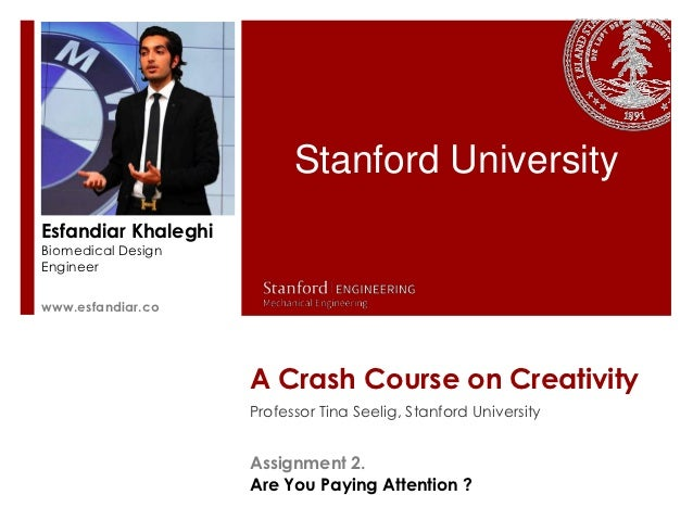 Stanford UniversityEsfandiar KhaleghiBiomedical DesignEngineerswww.esfandiar.co                     A Crash Course on Crea...