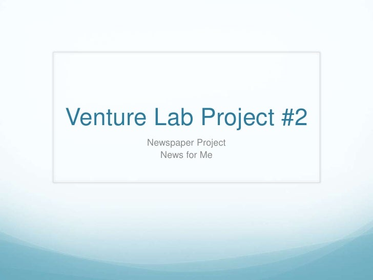 Venture Lab Project #2       Newspaper Project         News for Me