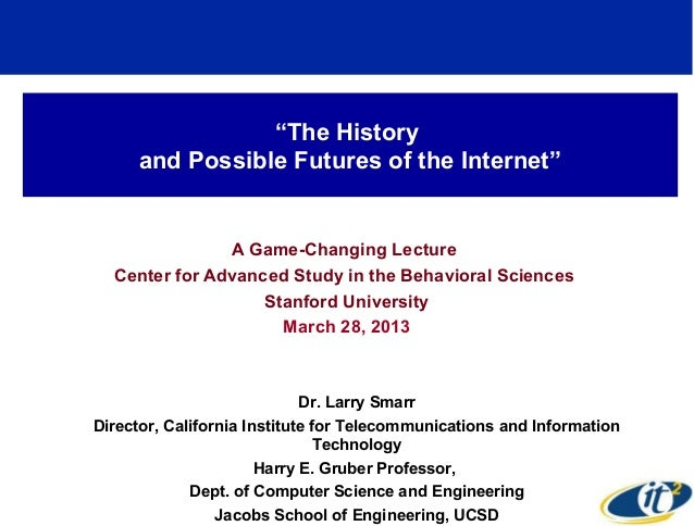 """The History     and Possible Futures of the Internet""               A Game-Changing Lecture  Center for Advanced Study in..."