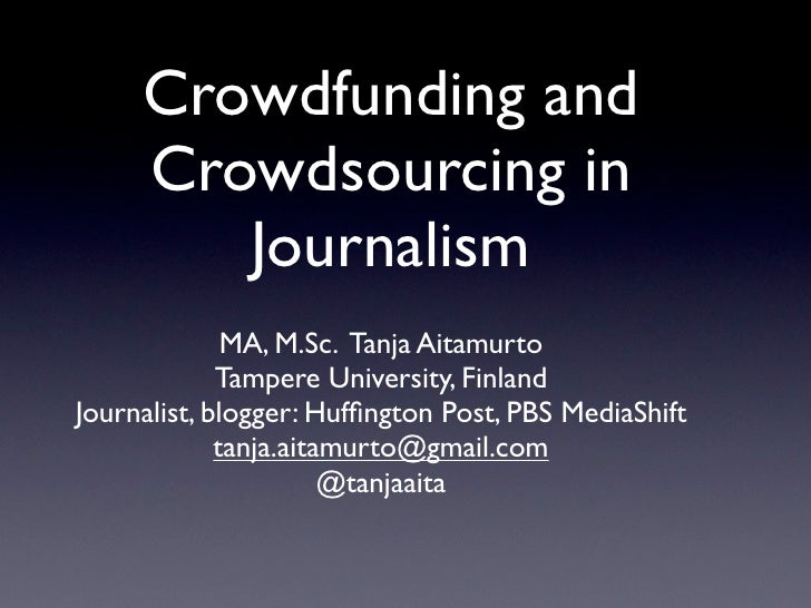 Crowdfunding and      Crowdsourcing in         Journalism               MA, M.Sc. Tanja Aitamurto              Tampere Uni...