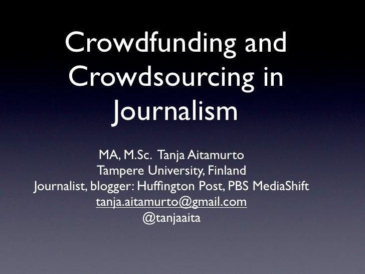 Crowdfunding and      Crowdsourcing in         Journalism               MA, M.Sc. Tanja Aitamurto              Tampere Uni...