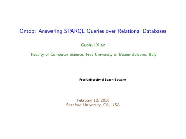 Ontop: Answering SPARQL Queries over Relational Databases Guohui Xiao Faculty of Computer Science, Free University of Boze...